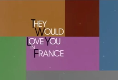 They Would Love You In France